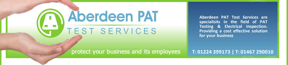 Aberdeen PAT Testing - Ensuring Safety and Protection for you business - PAT Test Services Aberdeen : Portable appliance testing Aberdeenshire ;  PAT Testing and the Law , Inspection and testing of electrical equipment Scotland